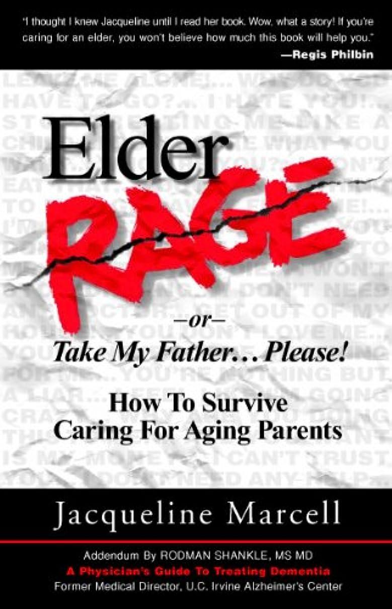正確にストレッチ溶融Elder Rage, or Take My Father... Please! How To Survive Caring For Aging Parents (English Edition)