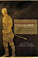 Soldiering for Glory: The Civil War Letters of Colonel Frank Schaller, Twenty-Second Mississippi Infantry