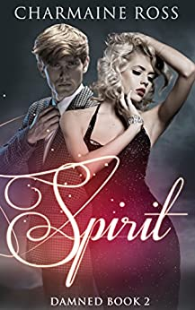 Spirit: a Paranormal Ghost Romance: Damned Series Book 2 by [Ross, Charmaine]