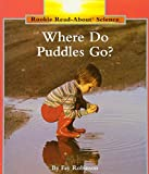Where Do Puddles Go (Rookie Read-About Science)
