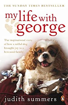 [Summers, Judith]のMy Life with George: The Inspirational Story of How a Wilful Dog Brought Joy to a Bereaved Family