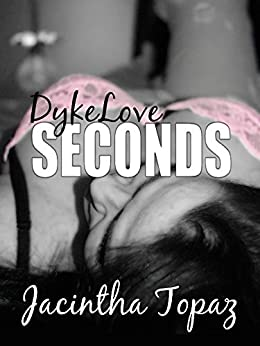 DykeLove Seconds: A Lesbian BDSM Erotic Romance Short Story Collection (DykeLove Quickies Bundle Book 2) by [Topaz, Jacintha]