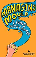MANAGING MOULD: Living with cancer [並行輸入品]