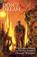 Don't Dream: The Collected Horror and Fantasy of Donald Wandrei