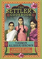 The Settlers Cookbook: A Memoir of Love, Migration and Food
