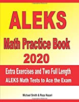ALEKS Math Practice Book 2020: Extra Exercises and Two Full Length ALEKS Math Tests to Ace the Exam
