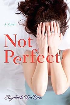Not Perfect: A Novel by [LaBan, Elizabeth]