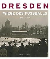 Dresden - die Wiege des Fussballs: Fussball in Bildern 1874-1945