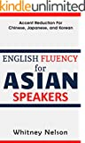 English Fluency For Asian Speakers: Accent Reduction For Chinese, Japanese, and Korean (English Edition)
