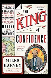The King of Confidence: A Tale of Utopian Dreamers, Frontier Schemers, True Believers, False Prophets, and the Murder of an American Monarch (English Edition)