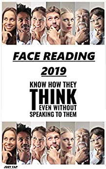 FACE READING 2019: KNOW WHAT THEY THINK EVEN WITHOUT SPEAKING TO THEM by [YAP, JOEY]