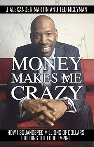 Money Makes Me Crazy: How I Squandered Millions of Dollars Building The FUBU Empire (English Edition)