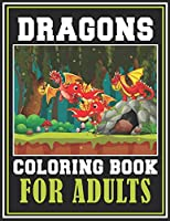 Dragons Coloring Book for Adults: Stress Relieving Designs for Adults Relaxation | Epic Fantasy Scenes for Dragon Lovers