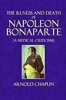 The Illness and Death of Napoleon Bonaparte: (A Medical Criticism) [並行輸入品]