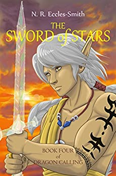 The Sword of Stars: An Upper Middle Grade, Epic Fantasy Adventure (Dragon Calling Book 4) by [Eccles-Smith, Naomi]