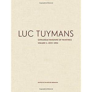 Luc Tuymans: Catalogue Raisonné of Paintings, Volume One: 1972-1994