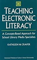 Teaching Electronic Literacy: A Concepts-Based Approach for School Library Media Specialists (Greenwood Professional Guides in School Librarianship)