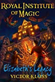 Elizabeth's Legacy (Royal Institute of Magic, Book 1) (English Edition)