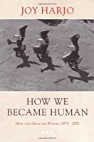 How We Became Human: New and Selected Poems 1975-2002 by Joy Harjo(2004-01-17)