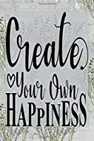Create Your Own Happiness: Pretty Journal Notebook Planner For Women To Write In 6 x 9 inches, 100 pages, cream interior, glossy cover