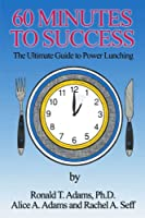60 Minutes to Success: The Ultimate Guide to Power Lunching