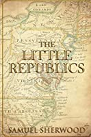 The Little Republics: A Guide to a Constitutional Form of Government at the Local Level