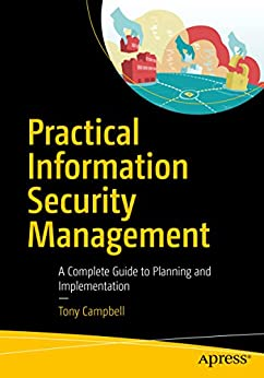 Practical Information Security Management: A Complete Guide to Planning and Implementation by [Campbell, Tony]