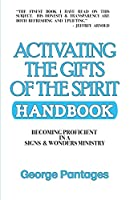 Activating the Gifts of the Spirit Handbook: Becoming Proficient in a Signs & Wonders Ministry