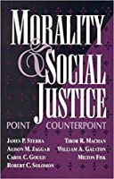 Morality and Social Justice: Point/Counterpoint (STUDIES IN SOCIAL, POLITICAL, AND LEGAL  PHILOSOPHY)