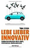 Lebe lieber innovativ: Warum man die besten Ideen findet, wenn man das Unmoegliche denkt