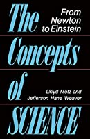The Concepts Of Science: From Newton To Einstein