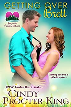 Getting Over Brett: A Romantic Comedy (Love in the Pacific Northwest Book 3) by [Procter-King, Cindy]