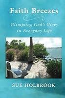 Faith Breezes: Glimpsing God's Glory in Everyday Life