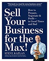 Sell Your Business for the Max!: Your Step-by-step Planner for Profit, Success & Freedom