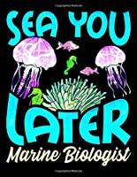 "Sea You Later Marine Biologist: Cute & Funny Sea You Later Marine Biologist Biology Pun Blank Sketchbook to Draw and Paint (110 Empty Pages, 8.5"" x 11"")"