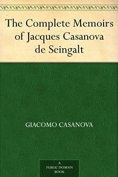 [Casanova, Giacomo]のThe Complete Memoirs of Jacques Casanova de Seingalt (English Edition)