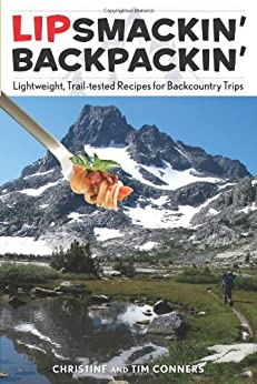Lipsmackin' Backpackin', 2nd: Lightweight, Trail-Tested Recipes for Backcountry Trips by [Conners, Christine, Conners, Tim]