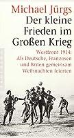Der kleine Frieden im Grossen Krieg: Westfront 1914: Als Deutsche, Franzosen und Briten gemeinsam Weihnachten feierten