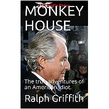 MONKEY HOUSE: The true adventures of an American idiot. (Bernard L. Madoff Book 1)