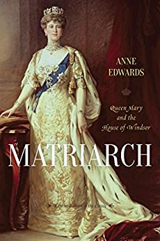 Matriarch: Queen Mary and the House of Windsor by [Edwards, Anne]