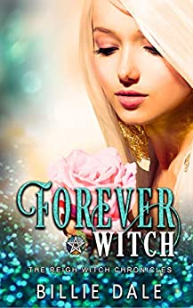 Forever Witch (The Reigh Witch Chronicles Book 4) by [Dale, Billie]