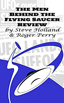 The Men Behind the Flying Saucer Review by [Holland, Steve, Perry, Roger]