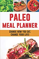 Paleo Meal Planner: Change How You Eat, Change Your Life! | Paleo Diet Planner for Weight Loss | 12 Week Low-Carb Food Tracker with Motivational Quotes