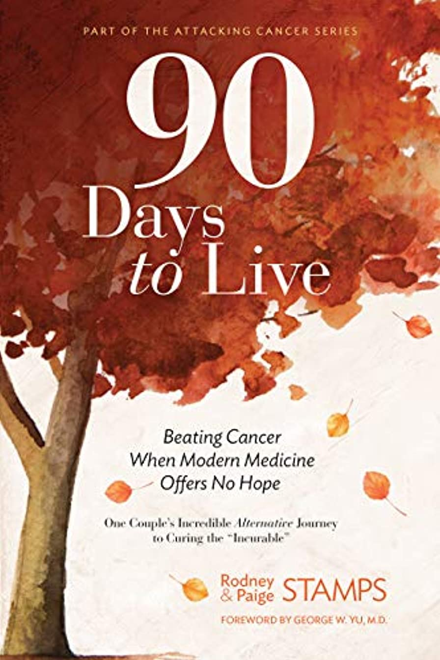 困った引き潮限り90 Days to Live: Beating Cancer When Modern Medicine Offers No Hope (English Edition)