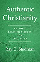 Authentic Christianity: Trading Religion & Rules for True Faith