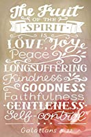 The fruit of the spirit is love joy peace patience kindness goodness faithfulness gentleness  Self-control Galatians 5:22: A Guide for Scripture, Devotional Prayer Notebook, Prayer Journal, Thanks, and Spiritual Thoughts, Guide To Prayer, Praise and Thank