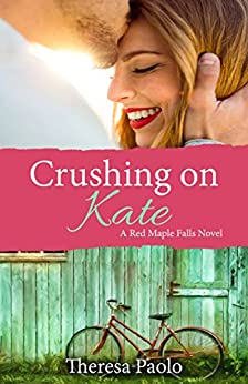 Crushing on Kate (A Red Maple Falls Novel, #2) by [Paolo, Theresa]