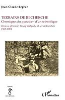 Terrains de recherche. Chroniques du quotidien d'un scientifique: Brousse africaine, tanety malgache et sertao brésilien - 1967-2001