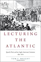 Lecturing the Atlantic: Speech, Print, and an Anglo-American Commons 1830-1870