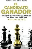 El candidato ganador: C?mo organizar campa?as electorales para ganar unas elecciones (Marketing Pol?tico) (Spanish Edition) [並行輸入品]